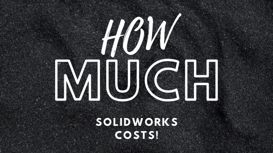 OW MUCH DOES SOLIDWORKS COST?